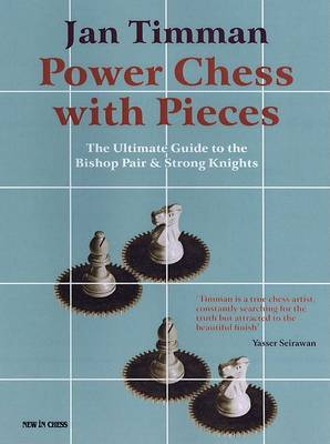Power Chess with Pieces: The Ultimate Guide to the Bishop Pair and Strong Knights (Paperback)