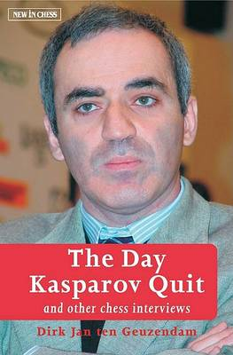The Day Kasparov Quit: And Other Chess Interviews (Paperback)