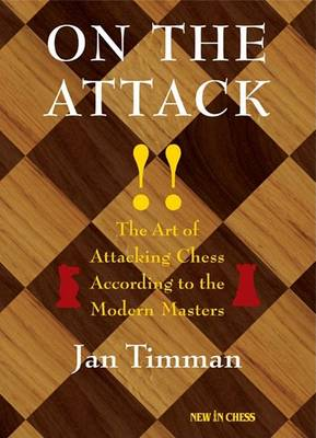 On the Attack: The Art of Attacking Chess According to the Modern Masters (Paperback)