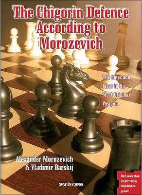 The Chigorin Defence According to Morozevich: A World Class Player on the Opening He Made Popular (Paperback)