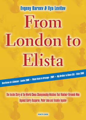 From London to Elista: The Inside Story of the Three Matches That Vladimir Kramnik Played for the World Chess Title (Paperback)
