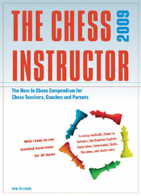 The Chess Instructor 2009: The NIC Compendium for Chess Coaches, Teachers, and Parents (Paperback)