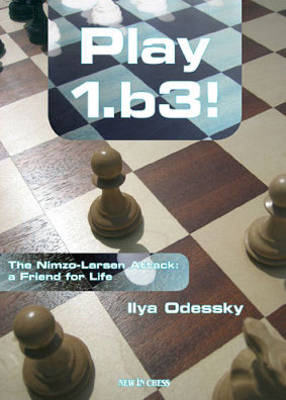 Play 1.b3: The Nimzo-Larsen Attack: A Friend for Life (Paperback)