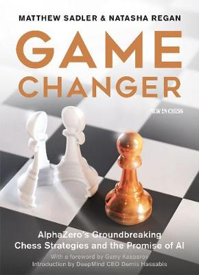 Game Changer: AlphaZero's Groundbreaking Chess Strategies and the Promise of AI (Paperback)