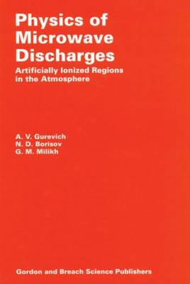 Physics of Microwave Discharges: Artificially Ionized Regions in the Atmosphere (Hardback)