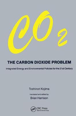 Carbon Dioxide Problem: Integrated Energy and Environmental Policies for the 21st Century (Hardback)