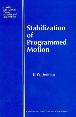 Stabilization of Programmed Motion - Stability and Control: Theory, Methods and Applications (Hardback)