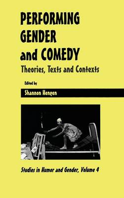 Performing Gender and Comedy: Theories, Texts and Contexts (Hardback)