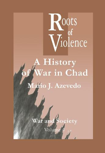 The Roots of Violence: A History of War in Chad (Hardback)