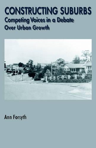 Constructing Suburbs: Competing Voices in a Debate over Urban Growth (Paperback)