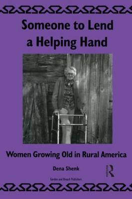 Someone To Lend a Helping Hand: Women Growing Old in Rural America (Hardback)