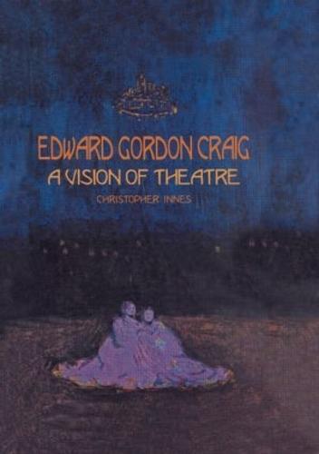 Edward Gordon Craig: A Vision of Theatre (Paperback)