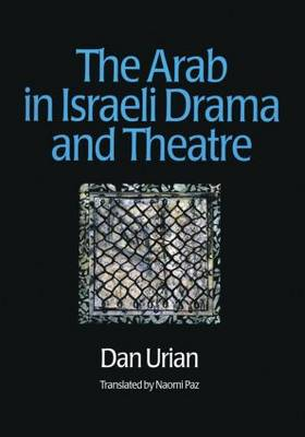 The Arab in Israeli Drama and Theatre (Paperback)