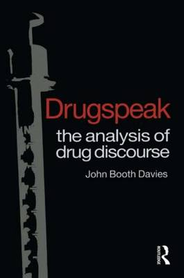 Drugspeak: The Analysis of Drug Discourse (Hardback)