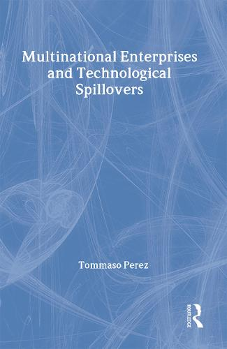 Multinational Enterprises and Technological Spillovers - Routledge Studies in Global Competition (Hardback)