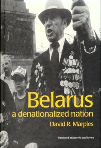 Belarus: A Denationalized Nation - Post-Communist States & Nations v.1. (Paperback)