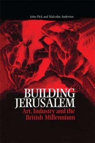 Building Jerusalem: Art, Industry and the British Millennium (Hardback)