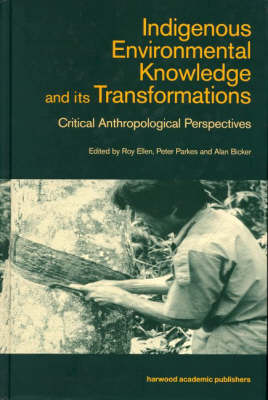 Indigenous Enviromental Knowledge and its Transformations: Critical Anthropological Perspectives - Studies in Environmental Anthropology (Hardback)