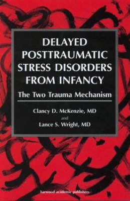 Delayed Post-traumatic Stress Disorder from Infancy: Two-trauma Mechanism (Hardback)
