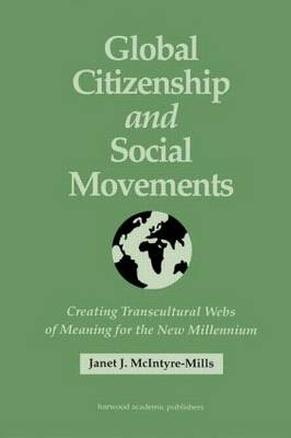 Global Citizenship and Social Movements: Creating Transcultural Webs of Meaning for the New Millennium (Hardback)