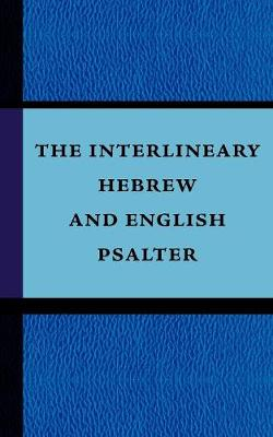 The Interlineary Hebrew and English Psalter (Paperback)