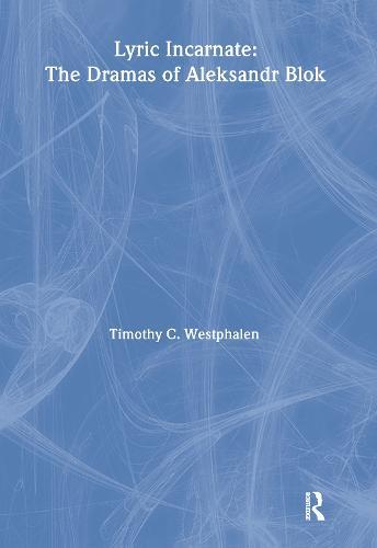 Lyric Incarnate: The dramas of Aleksandr Blok (Paperback)