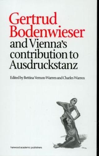 Gertrud Bodenwieser and Vienna's Contribution to Ausdruckstanz - Choreography and Dance Studies Series (Hardback)