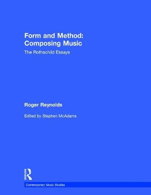 Form and Method: Composing Music: The Rothschild Essays - Contemporary Music Studies (Paperback)