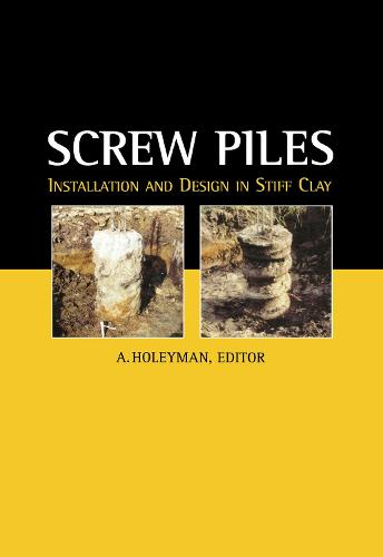 Screw Piles - Installation and Design in Stiff Clay (Hardback)