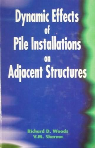 Dynamic Effects of Pile Installation on Adjacent Structures (Hardback)