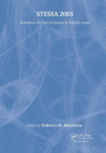 STESSA 2003 - Behaviour of Steel Structures in Seismic Areas: Proceedings of the 4th International Specialty Conference, Naples, Italy, 9-12 June 2003 (Hardback)