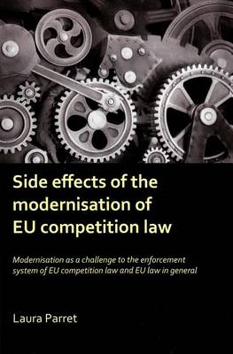 Side Effects of the Modernisation of the EU Competition Law: Modernisation as a Challenge to the Enforcement System of EU Competition Law and EU Law in General (Hardback)