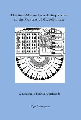 The Anti-Money Laundering System in the Context of Globalisation: A Panopticon Built on Quicksand? (Paperback)