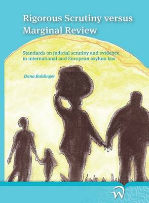 Rigorous Scrutiny Versus Marginal Review: Standards on Judicial Scrutiny and Evidence in International and European Asylum Law (Paperback)