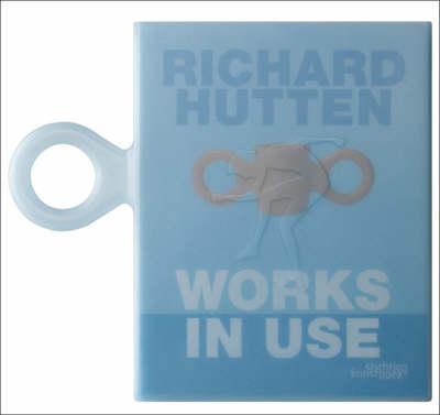 Richard Hutten: Works in Use (Paperback)