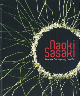 Naoki Sasaki, Japanese Contemporary Floral Art (Hardback)