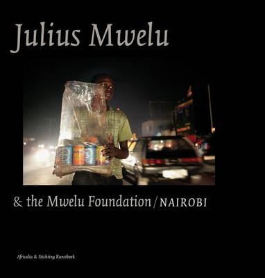 Julius Mwelu: & The Mwelu Foundation/Nairobi (Hardback)