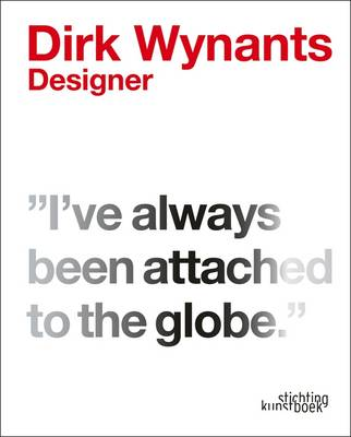 Dirk Wynants. Designer.: 'I've Always Been Attached to the Globe' (Hardback)