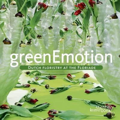 Green Emotion: Dutch Floristry at the Floriade (Hardback)