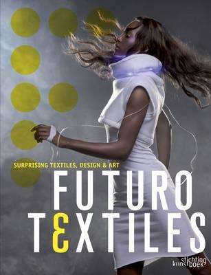 Futurotextiles 3: Suprising Textiles, Design & Art (Hardback)