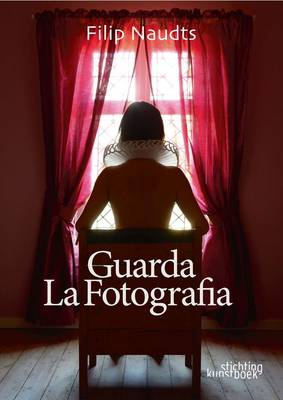 Guarda La Fotografia: Filip Naudts. Painter. Photographer (Hardback)