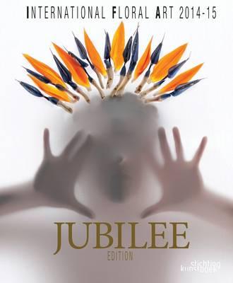 International Floral Art 14/15 Jubilee Edition (Hardback)