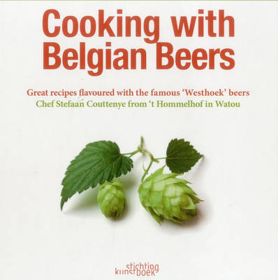 Cooking with Belgian Beers: Great Recipes Flavoured with the Famous 'Westhoek' Beers (Hardback)