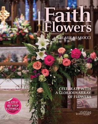 Faith Flowers: Celebrate With a Glorious Array of Flowers (Hardback)