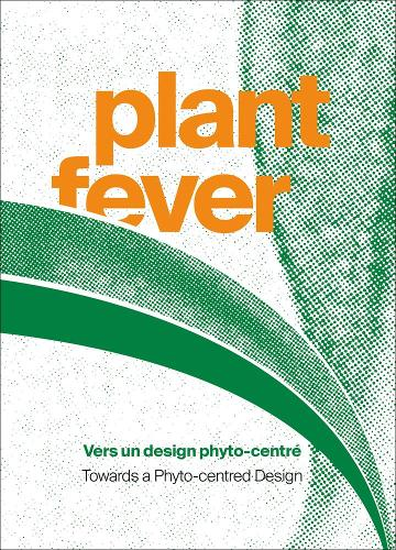 Plant Fever: Towards a Phyto-centred Design (Paperback)