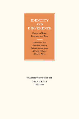 Identity and Difference: Essays on Music, Language and Time - Collected Writings of the Orpheus Institute (Paperback)