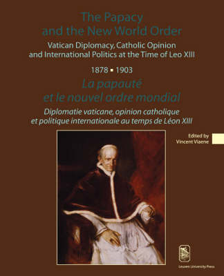 The Papacy and the New World Order: Vatican Diplomacy, Catholic Opinion and International Politics at the Time of Leo XIII (1878-1903) - KADOC Studies on Religion, Culture and Society (Paperback)
