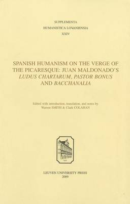 "Spanish Humanism on the Verge of the Picaresque: Juan Maldonado's ""Ludus Chartarum,"" ""Pastor Bonus,"" and ""Bacchanalia"" - Supplementa Humanistica Lovaniensia (Paperback)"