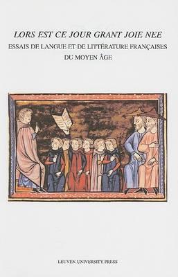 """""""Lors est ce jour grant joie nee"""": Essais de langue et de litterature francaises du moyen age - Mediaevalia Lovaniensia (Paperback)"""