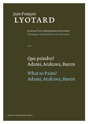 Que peindre?/What to Paint?: Adami, Arakawa, Buren - Jean-Francois Lyotard, Writings on Contemporary Art and Artists (Hardback)